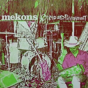 Mekons' Crime and Punishment
