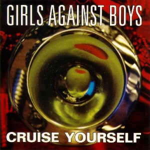 Girls Against Boys' Cruise Yourself