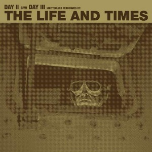 The Life and Times' 'Day II' b/w 'Day III'