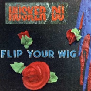 Hüsker Dü's Flip Your Wig