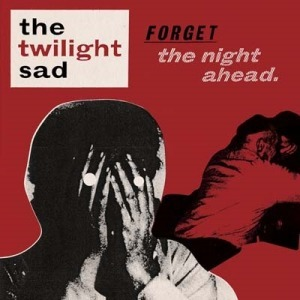 The Twilight Sad's Forget the Night Ahead LP