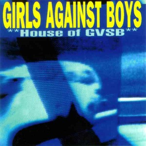 Girls Against Boys' House of GVSB