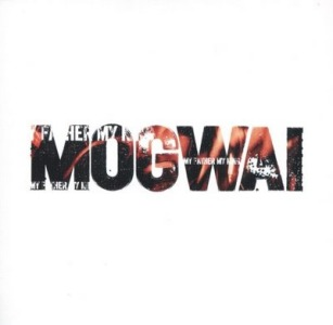 Mogwai's My Father My King