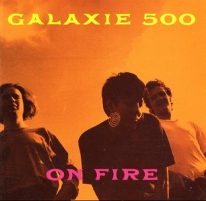 Galaxie 500's On Fire