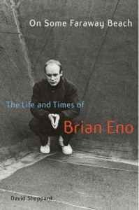David Sheppard's On Some Faraway Beach: The Life and Times of Brian Eno