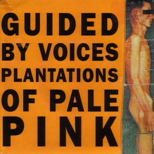 Guided by Voices' Plantations of Pale Pink