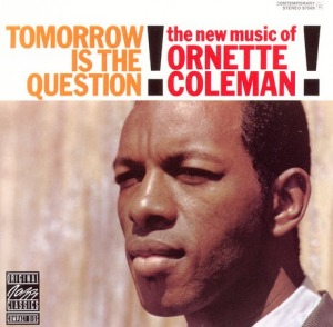 Ornette Coleman's Tomorrow Is the Question!