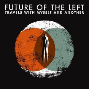 Future of the Left's Travels with Myself and Another