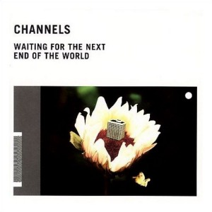Channels' Waiting on the Next End of the World