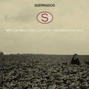 Sleepingdog's With Our Heads in the Clouds and Our Hearts in the Fields