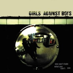 Girls Against Boys' You Can't Fight What You Can't See